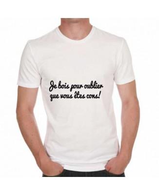 T-shirt Je bois pour oublier que vous êtes cons!