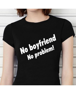 T-shirt humoristique No boyfriend, no problem [200294]