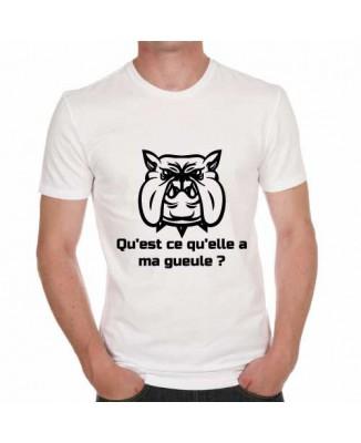 T-shirt humoristique Qu'est ce qu'elle a ma gueule?!