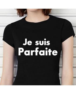 T-shirt humoristique Je suis parfaite