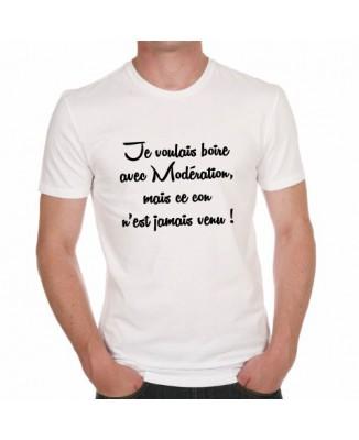 T-shirt Je voulais boire avec Modération, mais ce con n'est jamais venu !