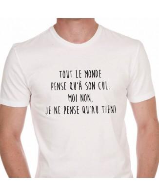 Tee shirt Tout Le Monde Pense Qu'à Son Cul.