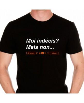 Tee shirt Moi Indécis ? Mais non ...