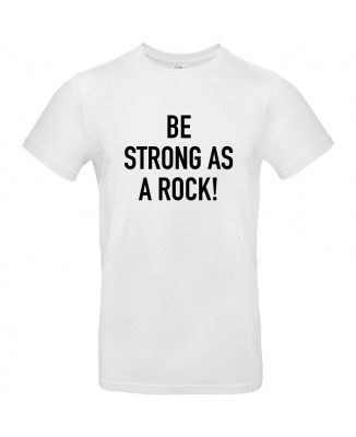Tee shirt Be Strong As A Rock !