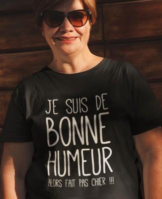 Tee shirt Femme Je suis de Bonne Humeur, alors fait pas chier !!!