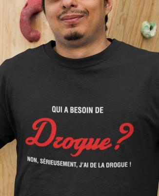 Tee-shirt Homme Qui a besoin de Drogue ?