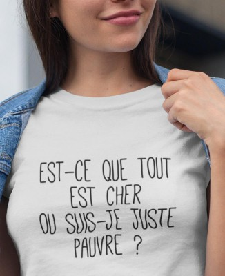 T-shirt Femme Tout est cher ou suis-je pauvre ?