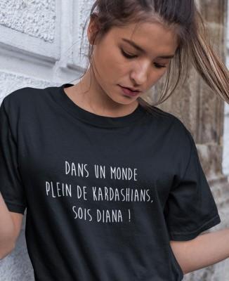 T-shirt Noir Femme Dans un monde de Kardashians sois Diana
