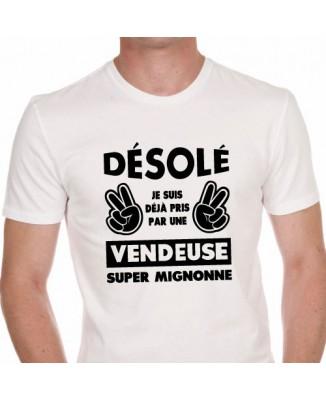 T-shirt Désolé je suis déjà pris par une vendeuse super mignonne