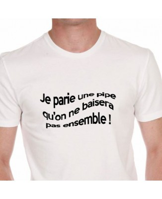 T-shirt Je parie une pipe qu'on ne baisera pas ensemble !
