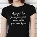 T-shirt Aujourd'hui je ne fais plus rien, même pas mon âge...
