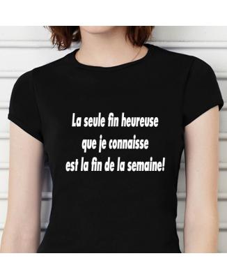 T-shirt humoristique La seule fin heureuse que je connaisse est la fin de la semaine