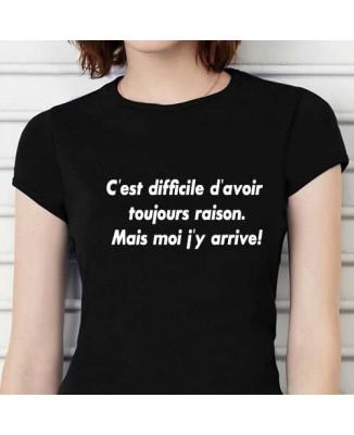 T-shirt humoristique C'est difficile de toujours avoir raison
