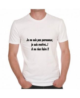 T-shirt humour Je ne suis pas paresseux, je suis motivé ...! A ne rien faire !!