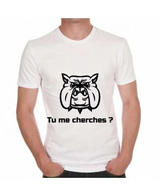 T-shirt chien Tu me cherches?
