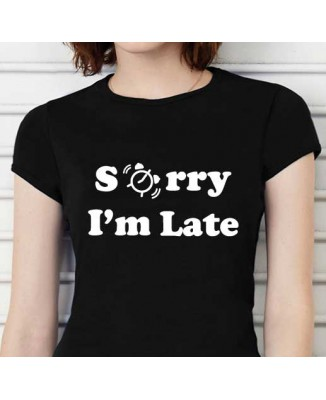 T-shirt humoristique Sorry I'm late!