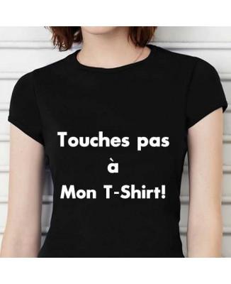 T-shirt humoristique Touches pas à mon t-shirt!