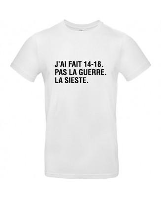 Tee shirt J'ai Fait 14-18. Pas La Guerre. La Sieste.