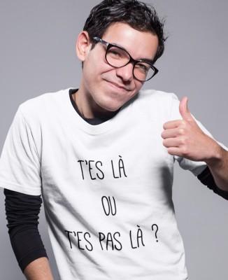 T-shirt Les Tuche - T'es là ou t'es pas là ?