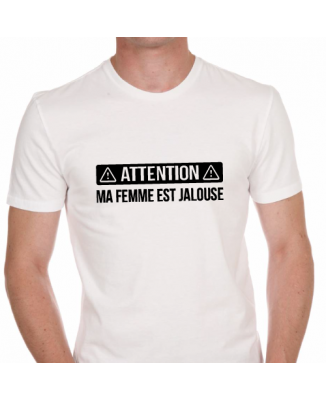 T-shirt Attention - Ma femme est jalouse