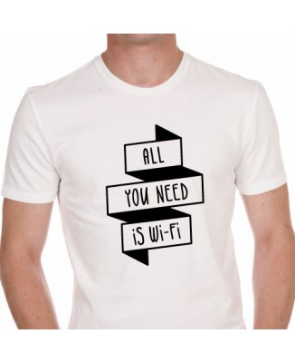 """T-shirt geek """"All you need is wi-fi"""""""