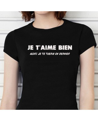 """T-shirt humour """"Je t'aime bien alors je te tuerai en dernier""""-200183-"""