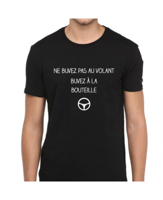 """T-shirt """" Ne buvez pas au volant, buvez à la bouteille"""""""